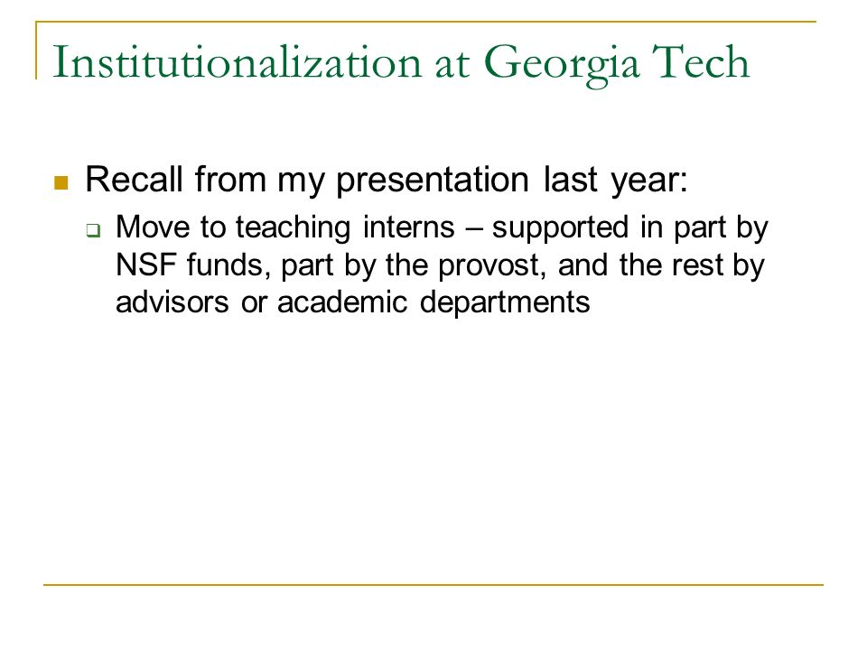 Institutionalization at Georgia Tech Recall from my presentation last year: Move to teaching interns – supported in part by NSF funds, part by the pro