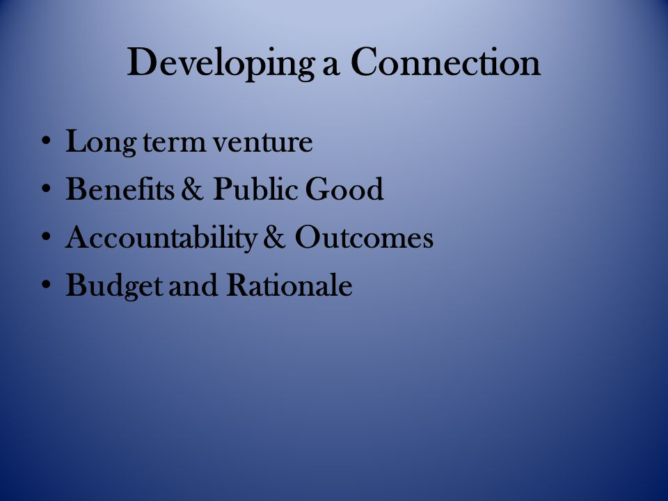 Developing a Connection Long term venture Benefits & Public Good Accountability & Outcomes Budget and Rationale