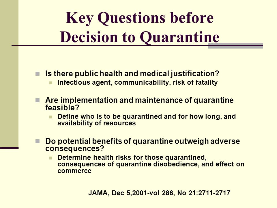 Key Questions before Decision to Quarantine Is there public health and medical justification.