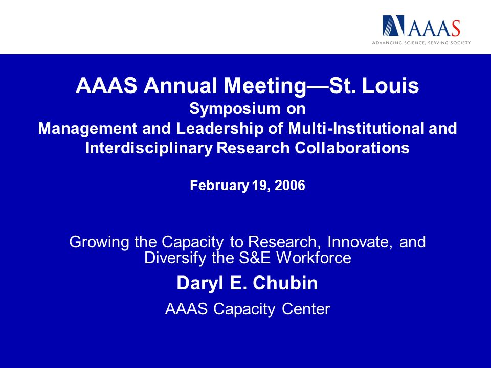 AAAS Annual MeetingSt. Louis Symposium on Management and Leadership of Multi-Institutional and Interdisciplinary Research Collaborations February 19,