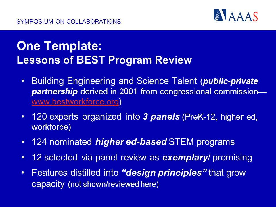 SYMPOSIUM ON COLLABORATIONS One Template: Lessons of BEST Program Review Building Engineering and Science Talent (public-private partnership derived i