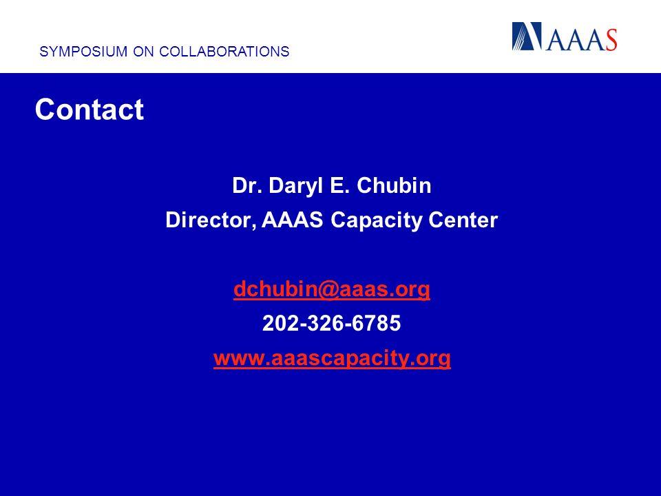 SYMPOSIUM ON COLLABORATIONS Contact Dr. Daryl E. Chubin Director, AAAS Capacity Center dchubin@aaas.org 202-326-6785 www.aaascapacity.org
