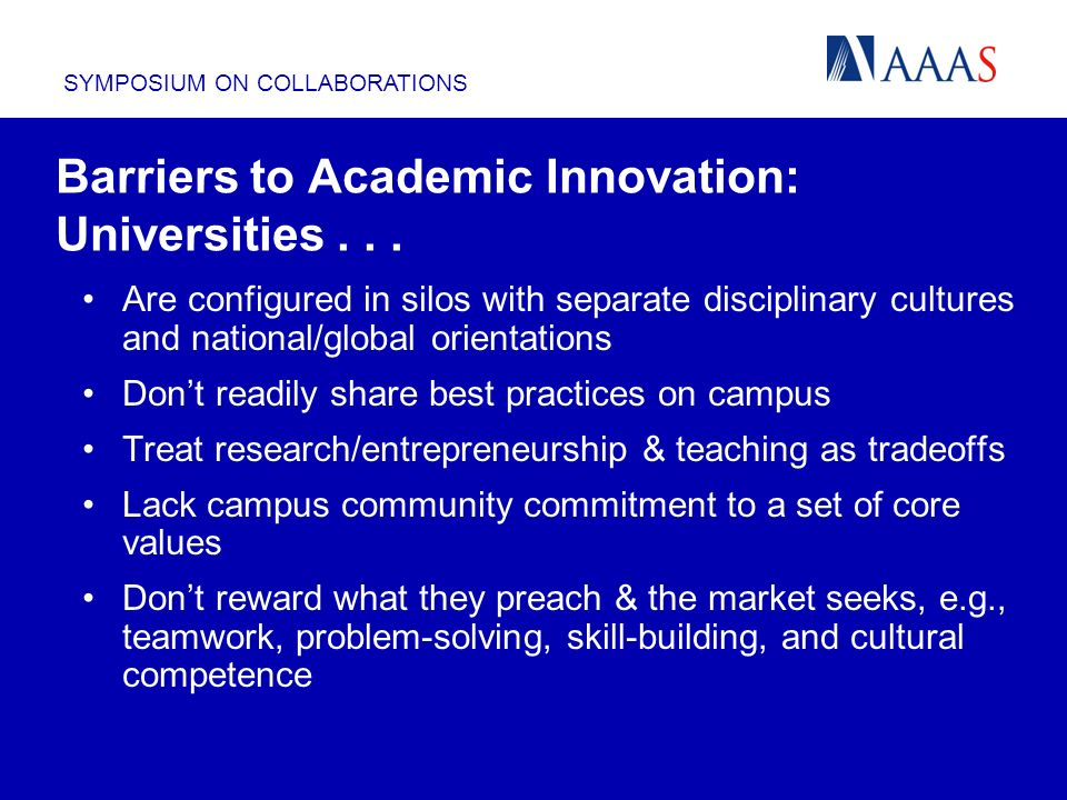 SYMPOSIUM ON COLLABORATIONS Barriers to Academic Innovation: Universities... Are configured in silos with separate disciplinary cultures and national/