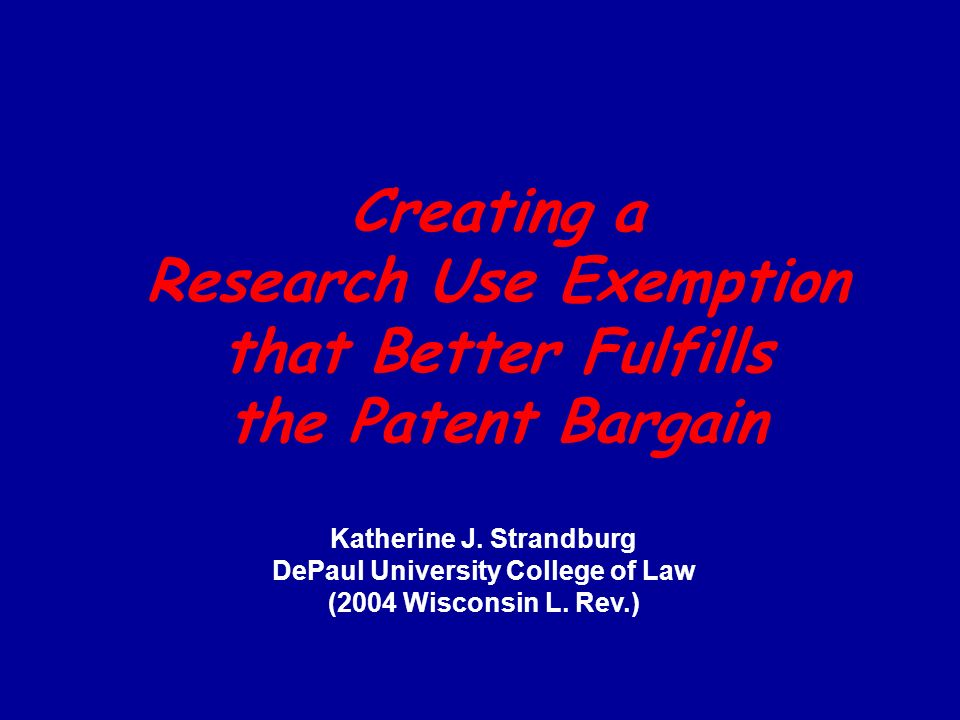Creating a Research Use Exemption that Better Fulfills the Patent Bargain Katherine J.