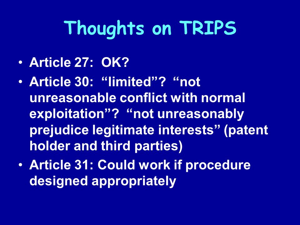 Thoughts on TRIPS Article 27: OK? Article 30: limited? not unreasonable conflict with normal exploitation? not unreasonably prejudice legitimate inter