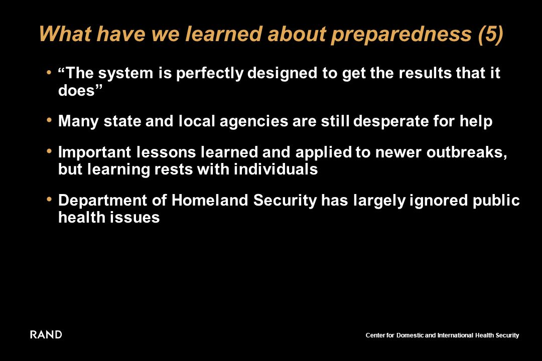 Center for Domestic and International Health Security What have we learned about preparedness (5) The system is perfectly designed to get the results