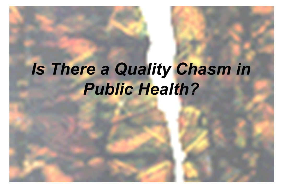 Is There a Quality Chasm in Public Health