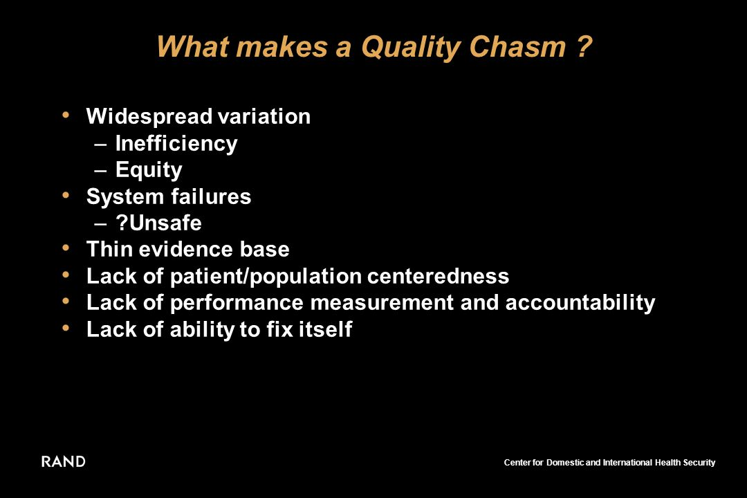 Center for Domestic and International Health Security What makes a Quality Chasm ? Widespread variation –Inefficiency –Equity System failures –?Unsafe