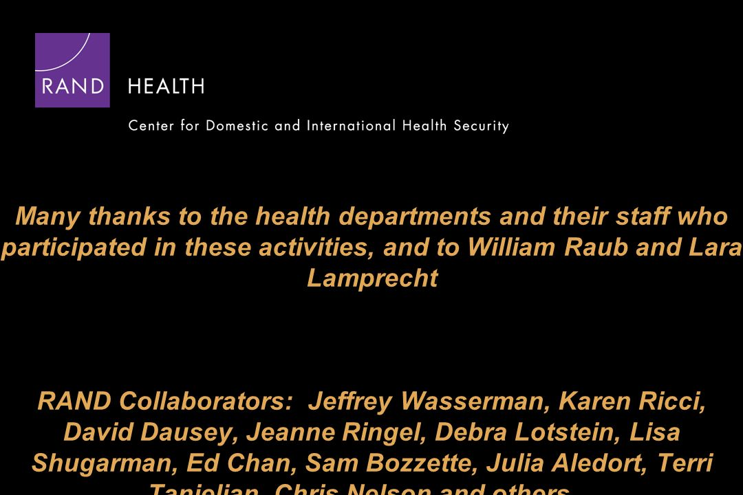 Many thanks to the health departments and their staff who participated in these activities, and to William Raub and Lara Lamprecht RAND Collaborators:
