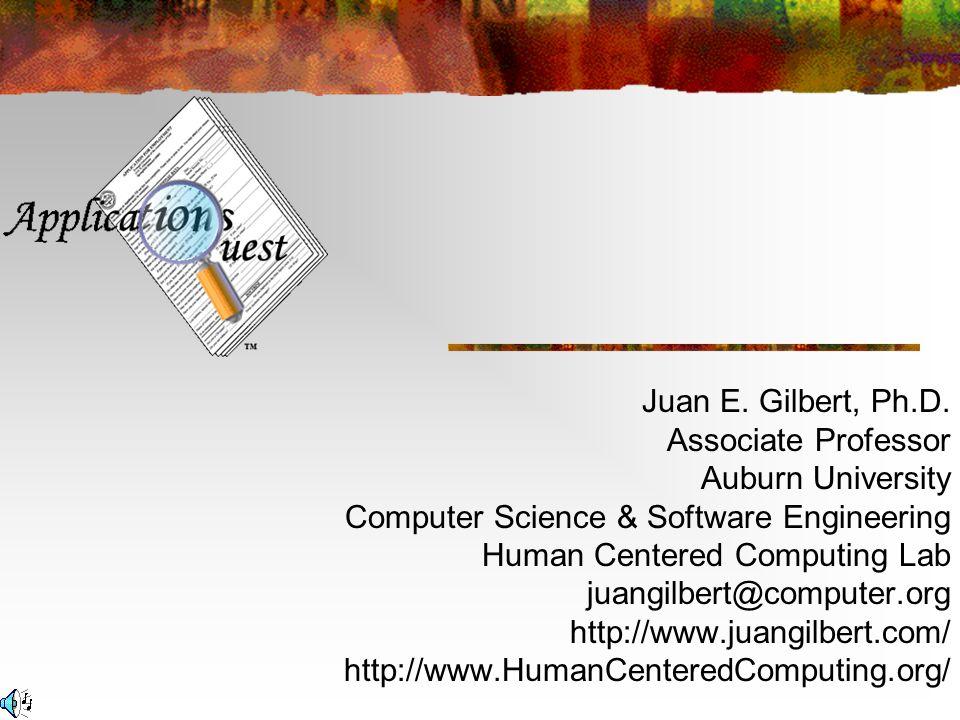Juan E. Gilbert, Ph.D. Associate Professor Auburn University Computer Science & Software Engineering Human Centered Computing Lab juangilbert@computer