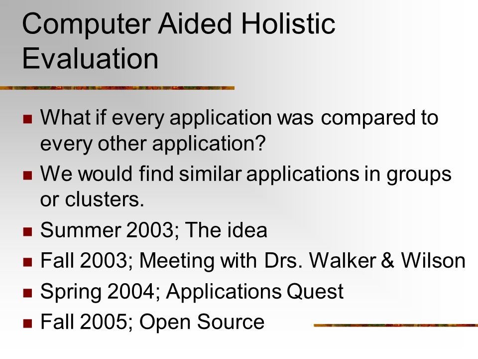 Computer Aided Holistic Evaluation What if every application was compared to every other application.