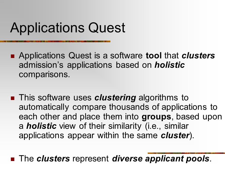 Applications Quest Applications Quest is a software tool that clusters admissions applications based on holistic comparisons.