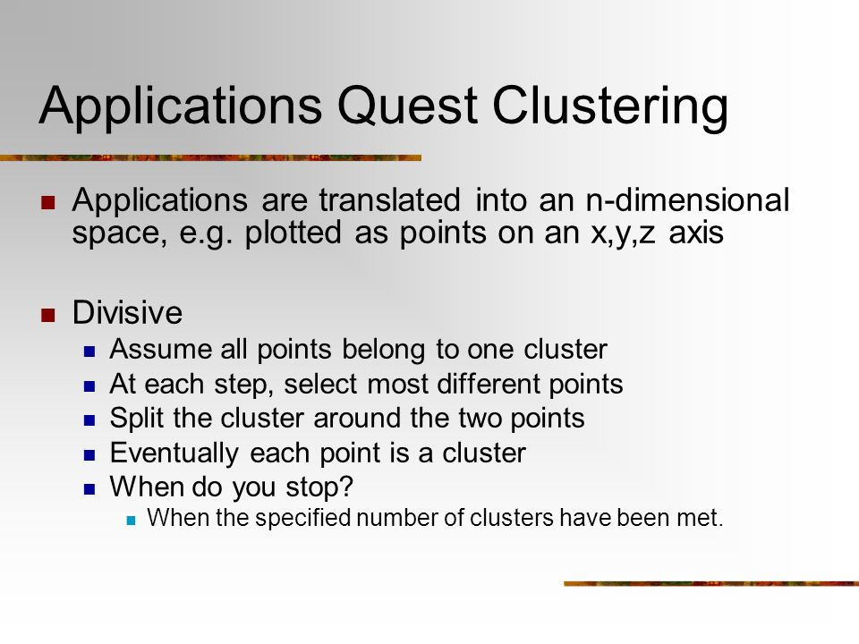 Applications Quest Clustering Applications are translated into an n-dimensional space, e.g.