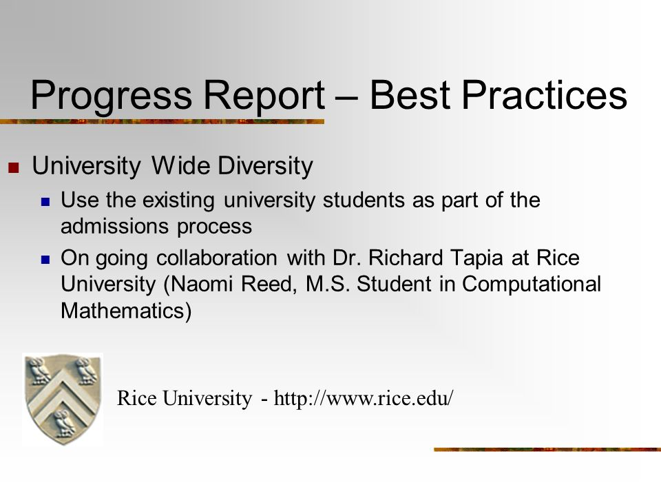 Progress Report – Best Practices University Wide Diversity Use the existing university students as part of the admissions process On going collaboration with Dr.