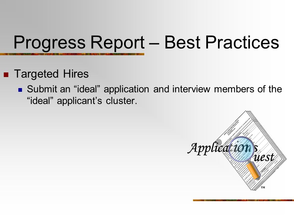 Progress Report – Best Practices Targeted Hires Submit an ideal application and interview members of the ideal applicants cluster.