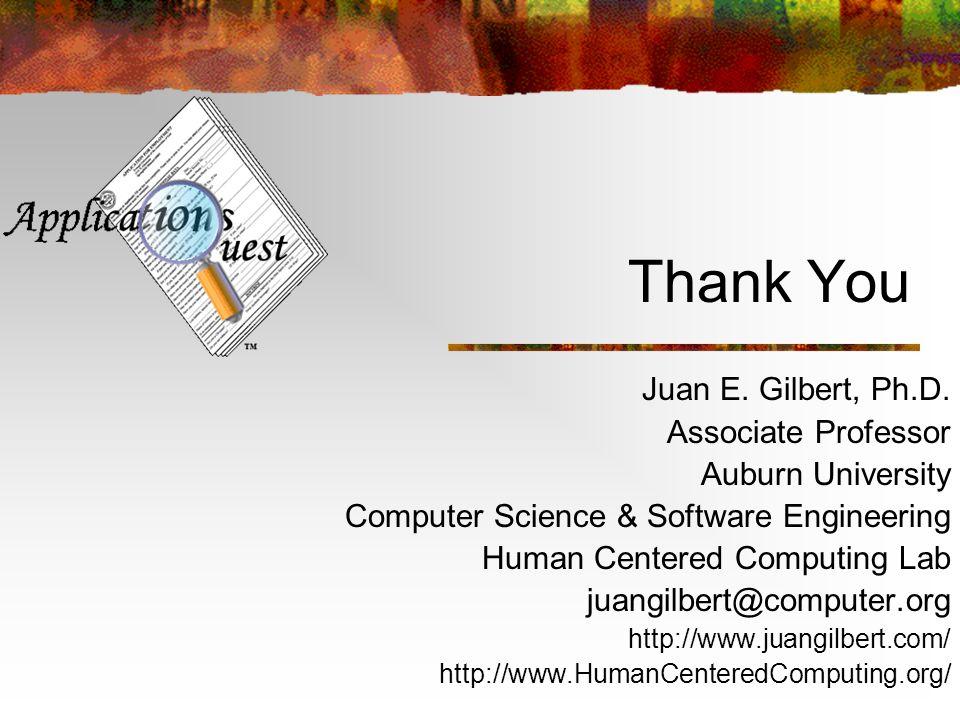 Thank You Juan E. Gilbert, Ph.D. Associate Professor Auburn University Computer Science & Software Engineering Human Centered Computing Lab juangilber