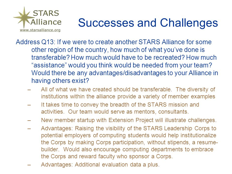 Successes and Challenges Address Q13: If we were to create another STARS Alliance for some other region of the country, how much of what youve done is transferable.