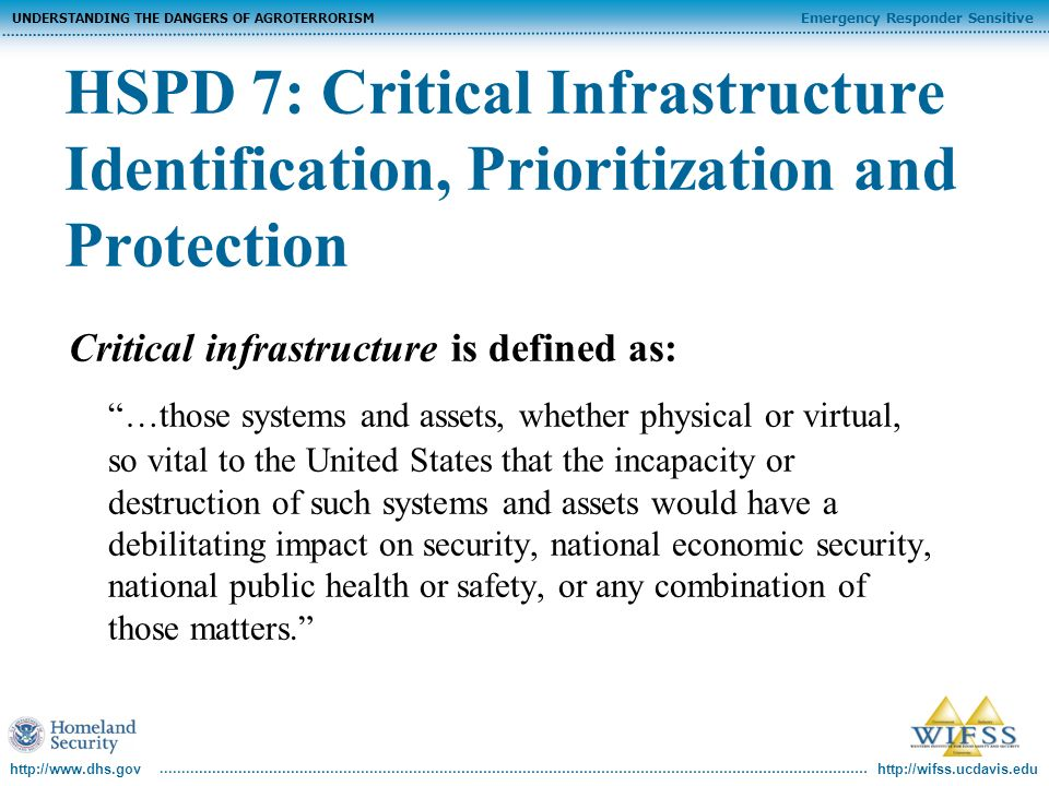http://wifss.ucdavis.edu Emergency Responder Sensitive UNDERSTANDING THE DANGERS OF AGROTERRORISM http://www.dhs.gov HSPD 7: Critical Infrastructure I