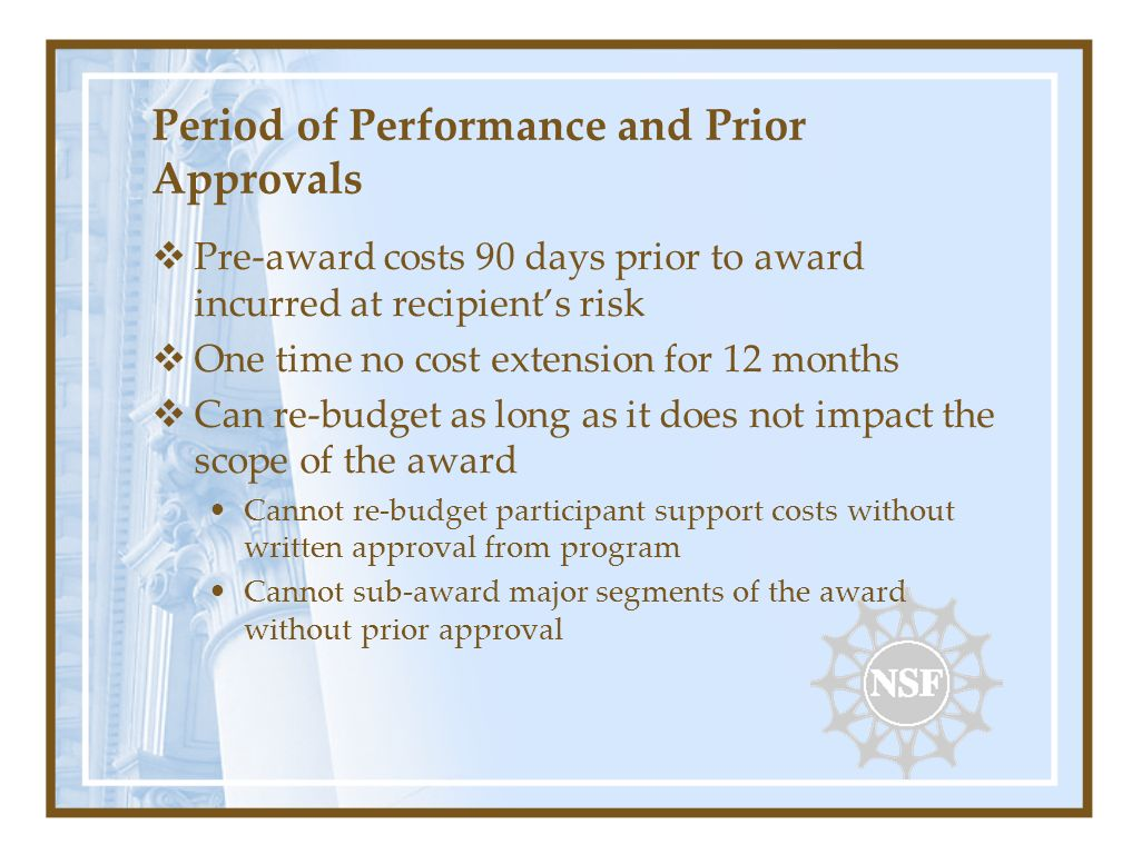 Period of Performance and Prior Approvals Pre-award costs 90 days prior to award incurred at recipients risk One time no cost extension for 12 months