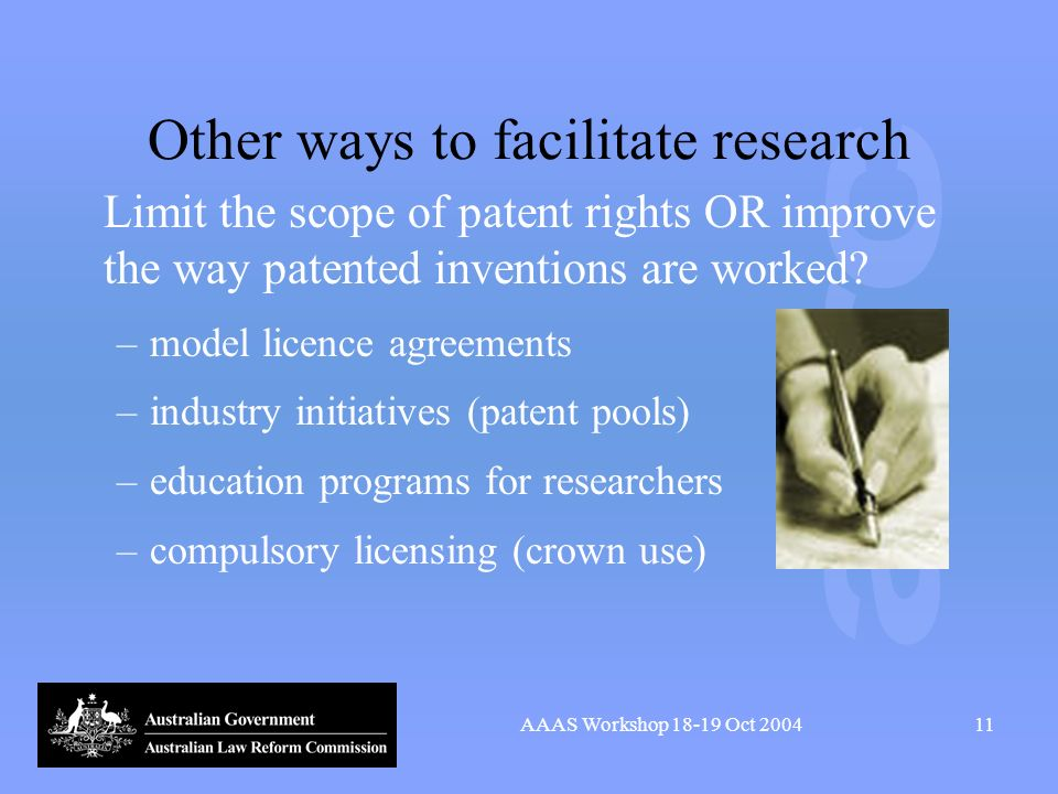 AAAS Workshop 18-19 Oct 200411 Other ways to facilitate research Limit the scope of patent rights OR improve the way patented inventions are worked? –