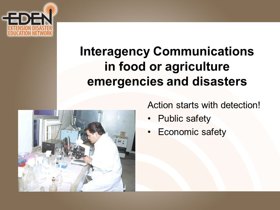 Interagency Communications in food or agriculture emergencies and disasters Action starts with detection.