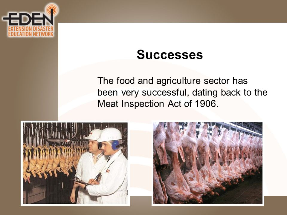 Successes The food and agriculture sector has been very successful, dating back to the Meat Inspection Act of 1906.