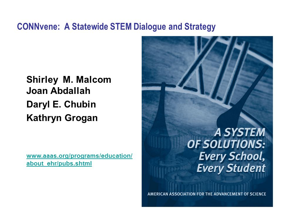 CONNvene: A Statewide STEM Dialogue and Strategy Shirley M. Malcom Joan Abdallah Daryl E. Chubin Kathryn Grogan www.aaas.org/programs/education/ about