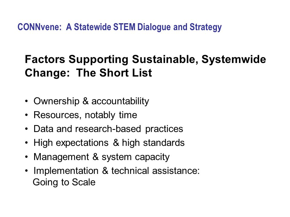 Factors Supporting Sustainable, Systemwide Change: The Short List Ownership & accountability Resources, notably time Data and research-based practices