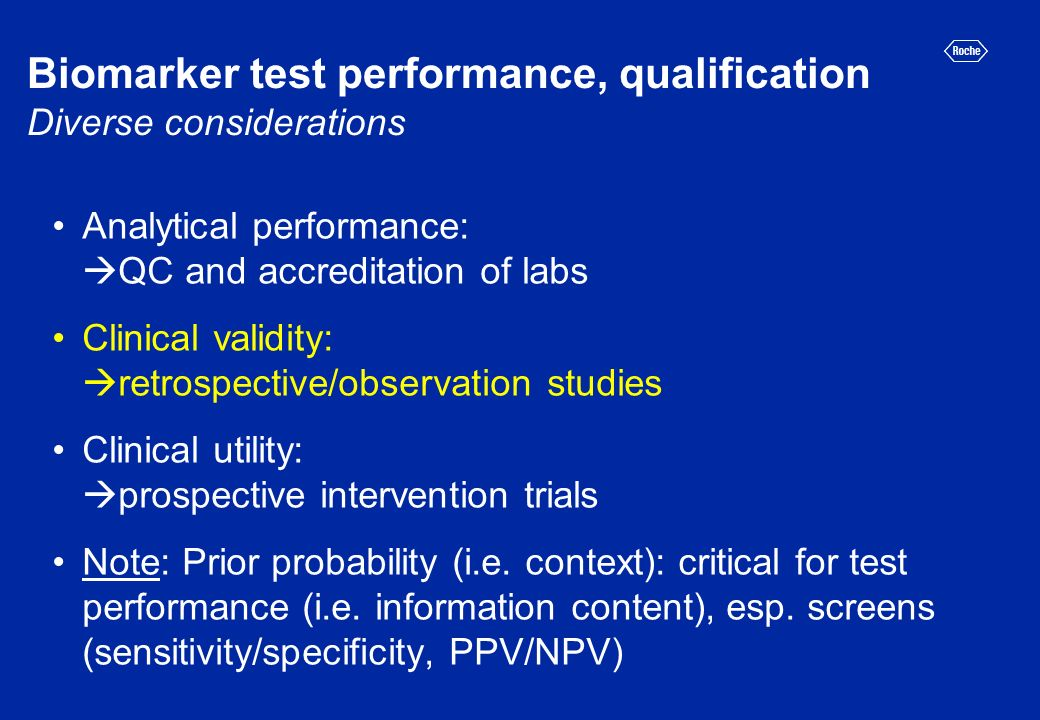 Biomarker test performance, qualification Diverse considerations Analytical performance: QC and accreditation of labs Clinical validity: retrospective