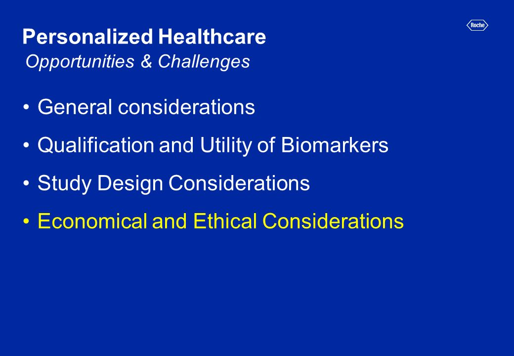 Personalized Healthcare General considerations Qualification and Utility of Biomarkers Study Design Considerations Economical and Ethical Consideratio