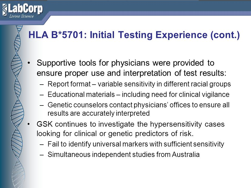 Living Science HLA B*5701: Initial Testing Experience (cont.) Supportive tools for physicians were provided to ensure proper use and interpretation of