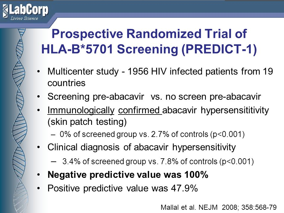 Living Science Prospective Randomized Trial of HLA-B*5701 Screening (PREDICT-1) Multicenter study - 1956 HIV infected patients from 19 countries Screening pre-abacavir vs.