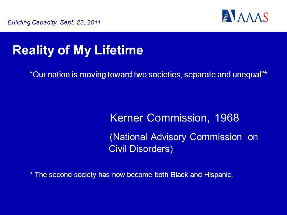 Reality of My Lifetime Our nation is moving toward two societies, separate and unequal* Kerner Commission, 1968 (National Advisory Commission on Civil