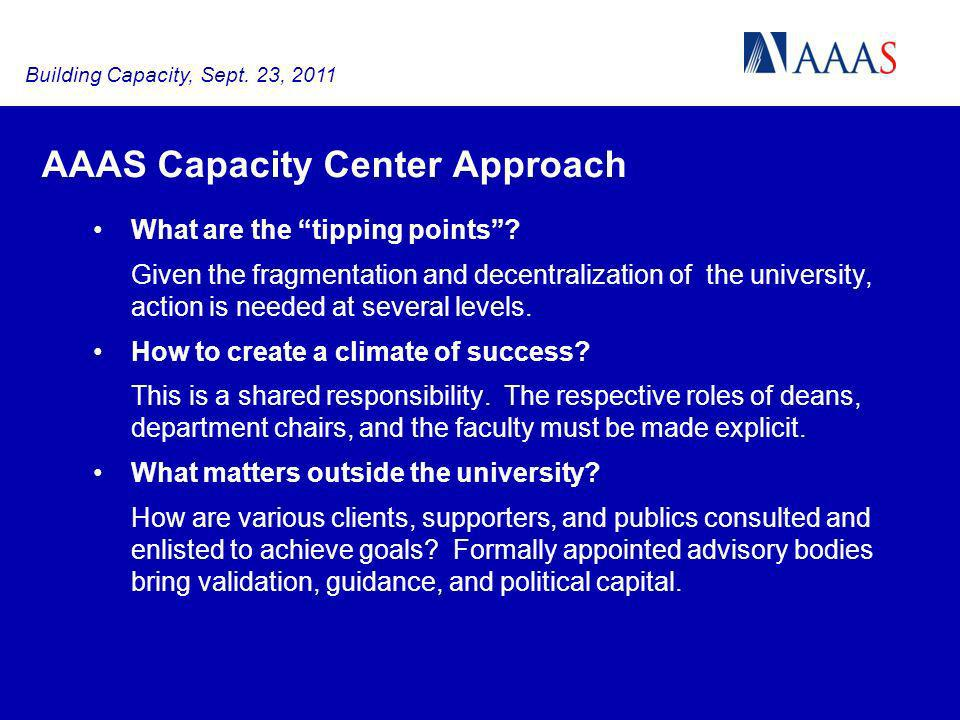 AAAS Capacity Center Approach What are the tipping points? Given the fragmentation and decentralization of the university, action is needed at several
