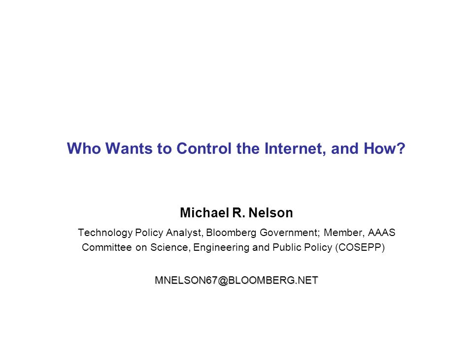 Who Wants to Control the Internet, and How. Michael R.