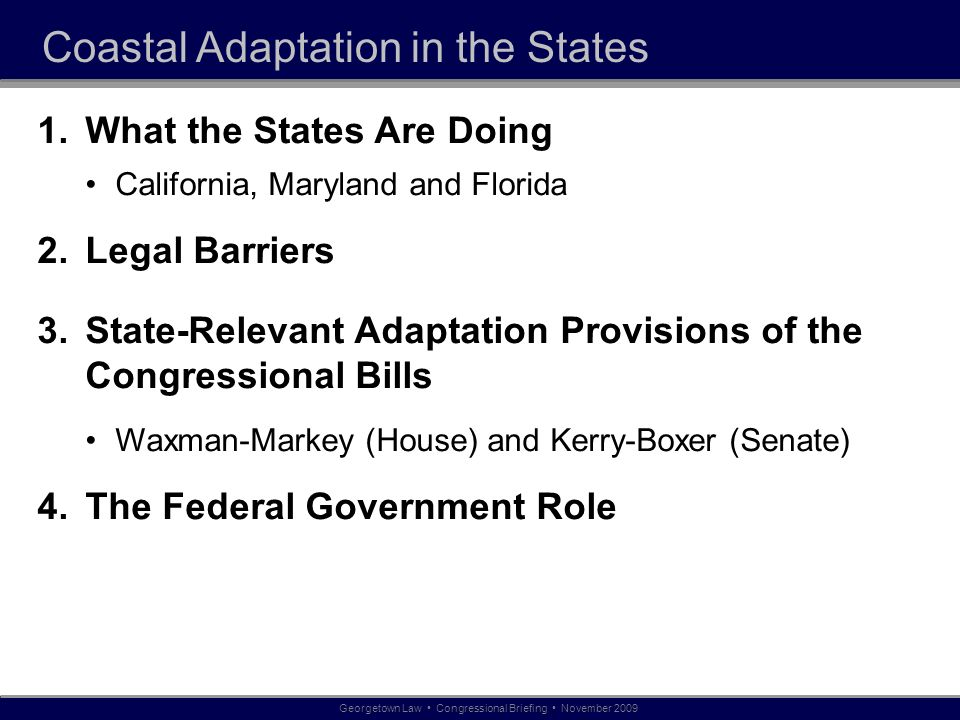 Coastal Adaptation in the States 1.What the States Are Doing California, Maryland and Florida 2.Legal Barriers 3.State-Relevant Adaptation Provisions