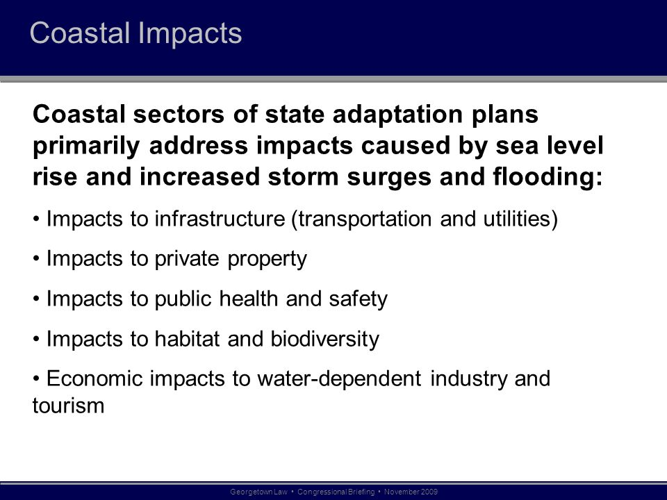 Coastal Impacts Coastal sectors of state adaptation plans primarily address impacts caused by sea level rise and increased storm surges and flooding: