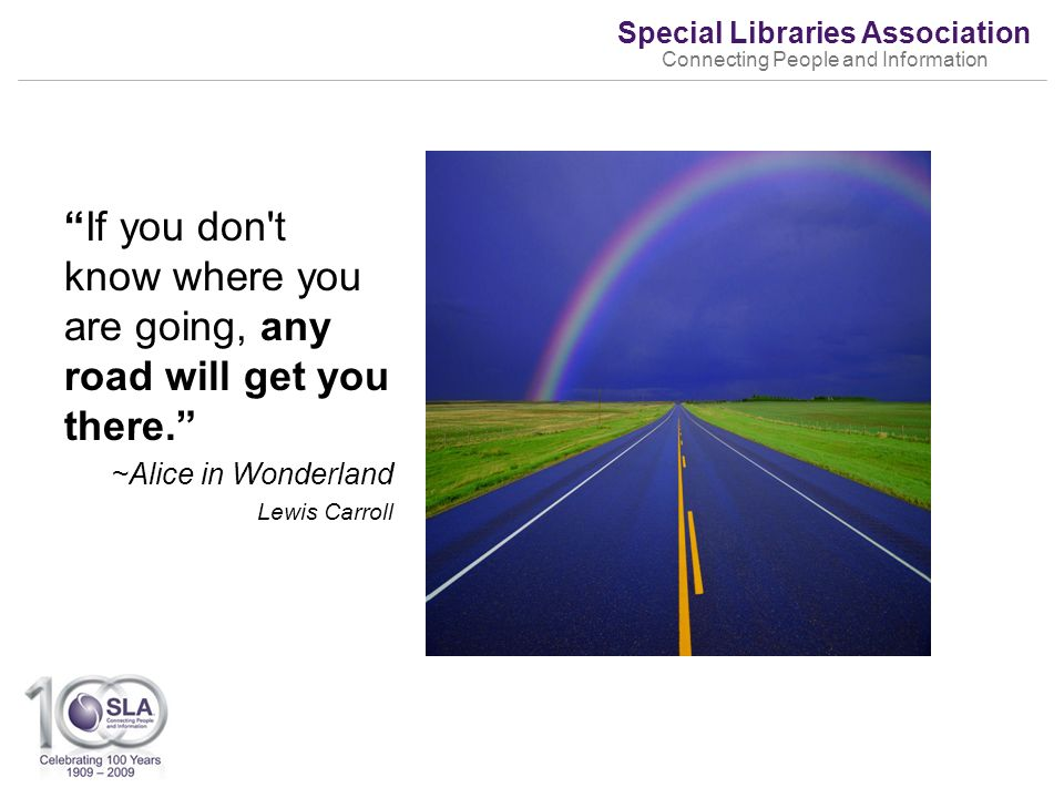 Special Libraries Association Connecting People and Information We live in a time of….