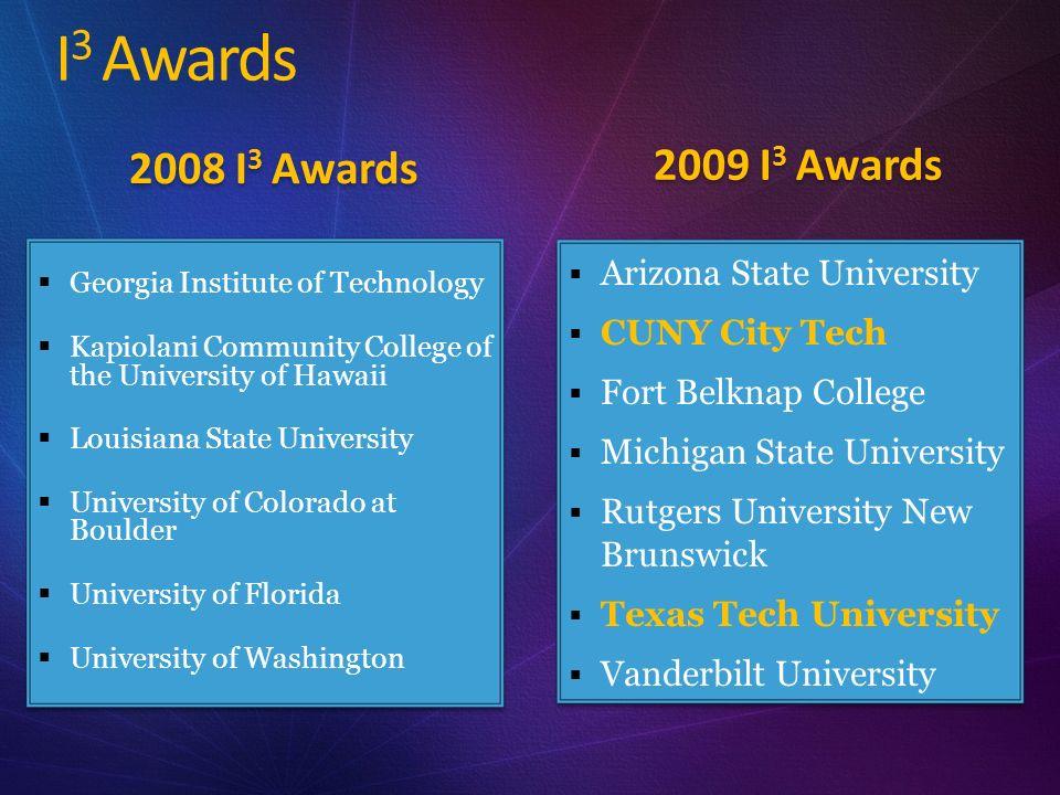 2008 I 3 Awards 2009 I 3 Awards Georgia Institute of Technology Kapiolani Community College of the University of Hawaii Louisiana State University Uni
