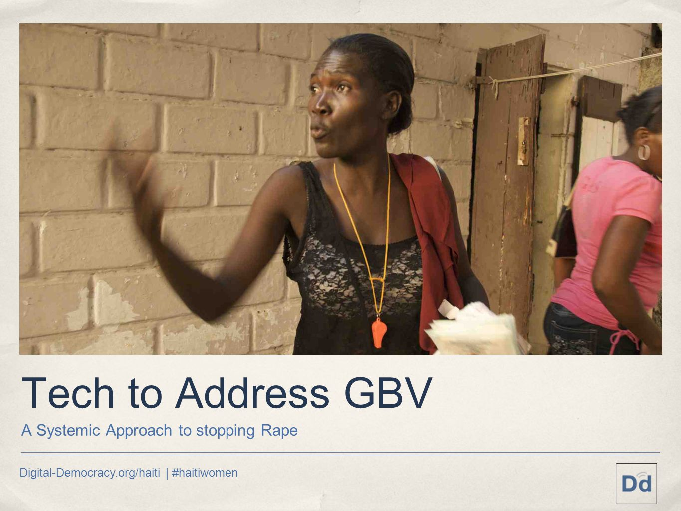 Digital-Democracy.org/haiti | #haitiwomen Tech to Address GBV A Systemic Approach to stopping Rape