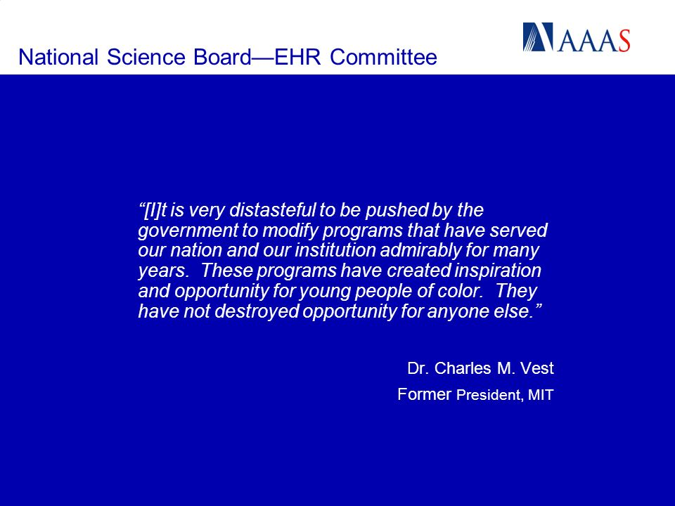 National Science BoardEHR Committee [I]t is very distasteful to be pushed by the government to modify programs that have served our nation and our institution admirably for many years.
