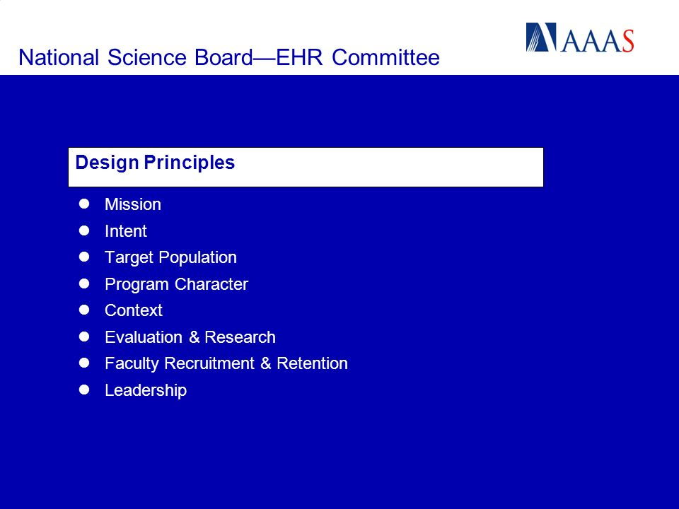 National Science BoardEHR Committee Design Principles Mission Intent Target Population Program Character Context Evaluation & Research Faculty Recruitment & Retention Leadership