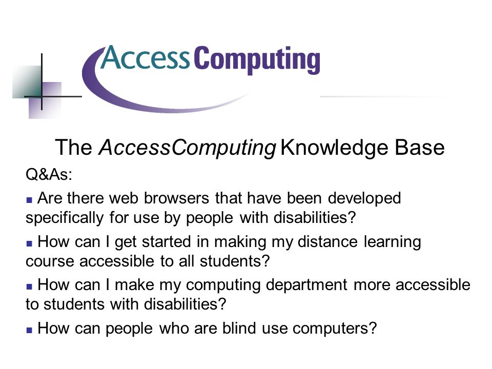 The AccessComputing Knowledge Base Q&As: Are there web browsers that have been developed specifically for use by people with disabilities.