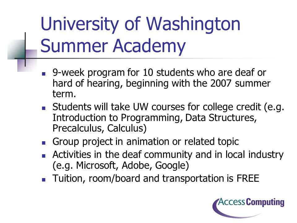 University of Washington Summer Academy 9-week program for 10 students who are deaf or hard of hearing, beginning with the 2007 summer term.