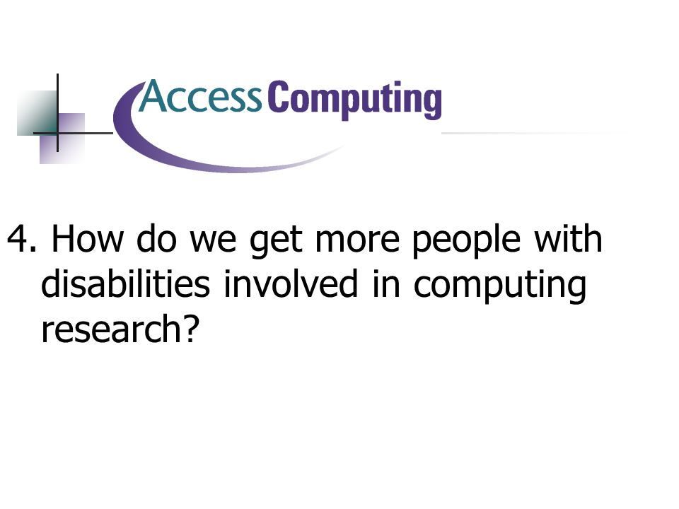 4. How do we get more people with disabilities involved in computing research