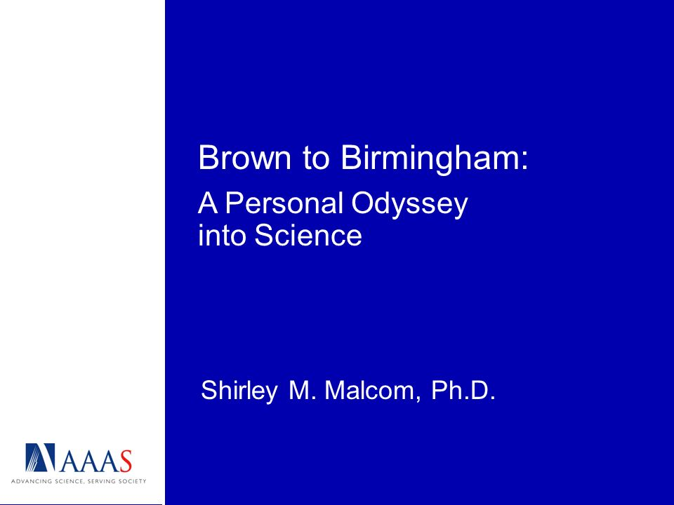 Brown to Birmingham: Shirley M. Malcom, Ph.D. A Personal Odyssey into Science