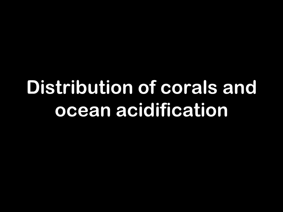 Distribution of corals and ocean acidification