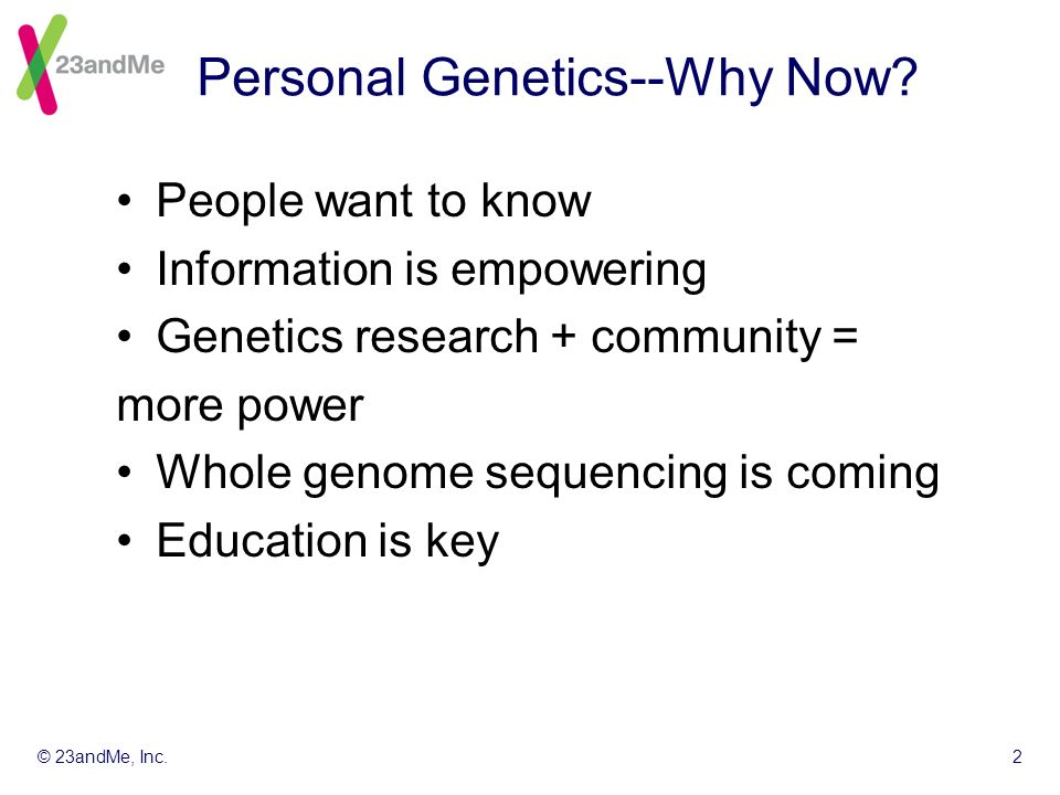 © 23andMe, Inc.2 Personal Genetics--Why Now.