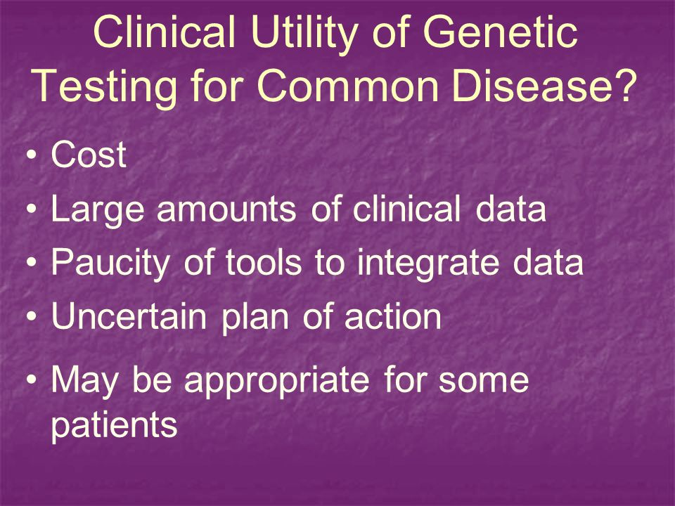 Clinical Utility of Genetic Testing for Common Disease.