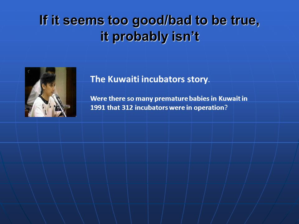 If it seems too good/bad to be true, it probably isnt The Kuwaiti incubators story.